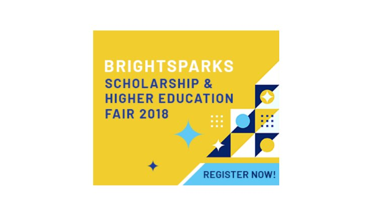 BrightSparks Scholarships & Higher Education Fair 2018: Ignite the Headstart for Your Future